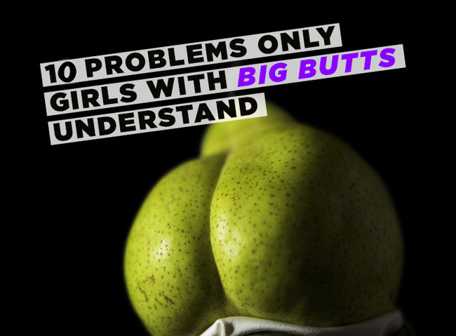 10 Problems Only Girls With Big Booties Can Understand